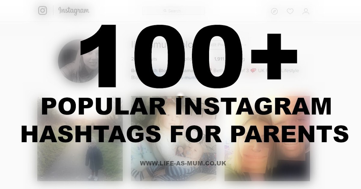 100+ Popular Instagram Hashtags for Parents / Life as Mum