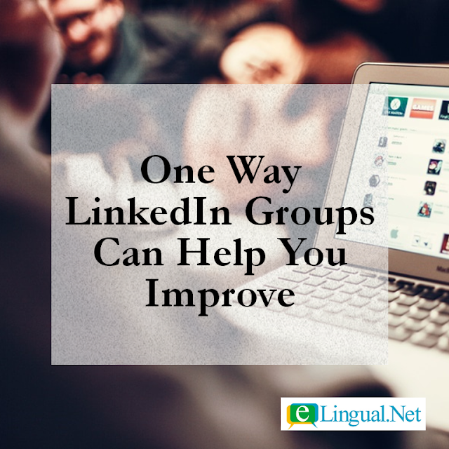 Spread The Word Blog: One Way LinkedIn Groups Can Help You Improve | www.elingual.net