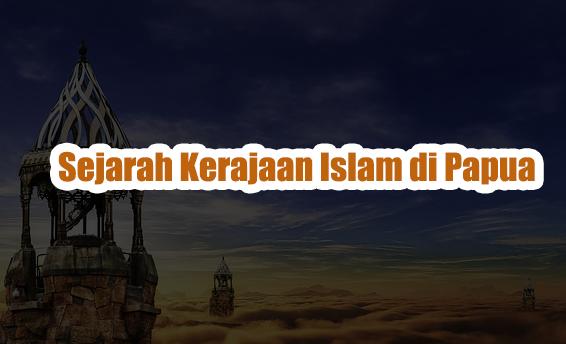 Sejarah Kerajaan Islam di Papua