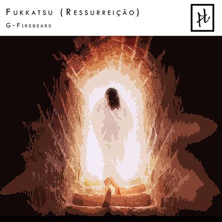 Fukkatsu (Ressurreição) [Radio Edit] - Single G-Firebears