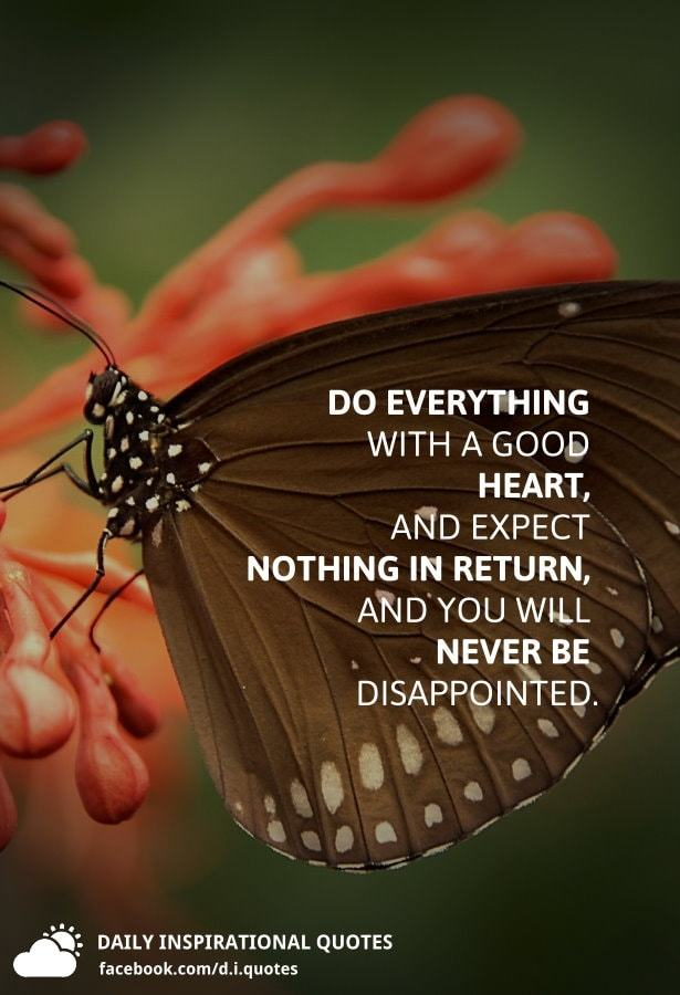 Do Everything With A Good Heart And Expect Nothing In Return And