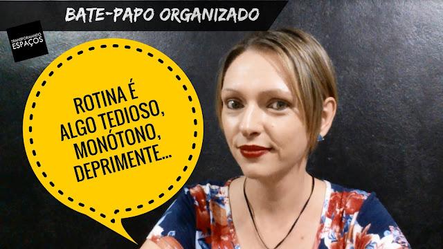 Bate-papo Organizado | Rotina é algo deprimente, tedioso e monótono!