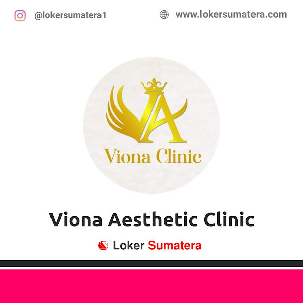 Lowongan Kerja Pekanbaru, Viona Aesthetic Clinic Juli 2021