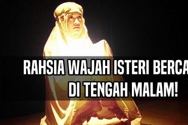 RAHSIA WAJAH ISTERI BERCAHAYA DI TENGAH MALAM!