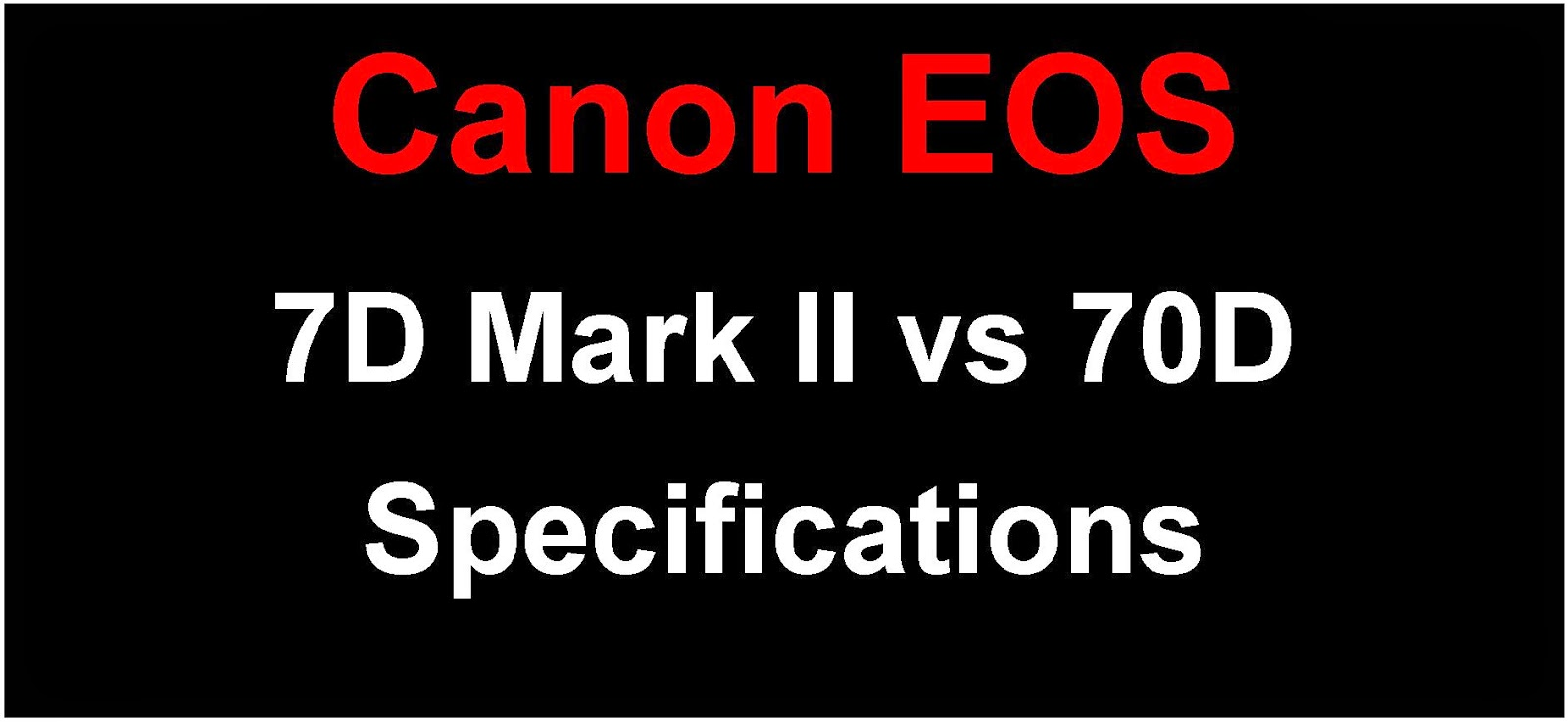 Canon EOS 7D Mark II vs EOS 70D Specification Comparison