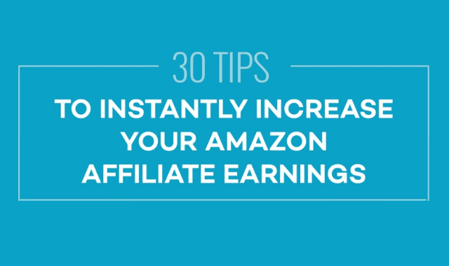 30 Tips To Instantly Increase Your Amazon Affiliate Earnings