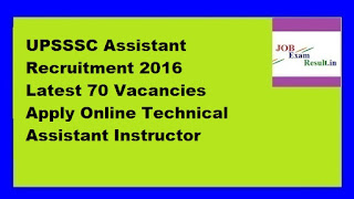 UPSSSC Assistant Recruitment 2016 Latest 70 Vacancies Apply Online Technical Assistant Instructor