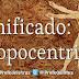 Palabras con Historia (IV): Antropocentrismo