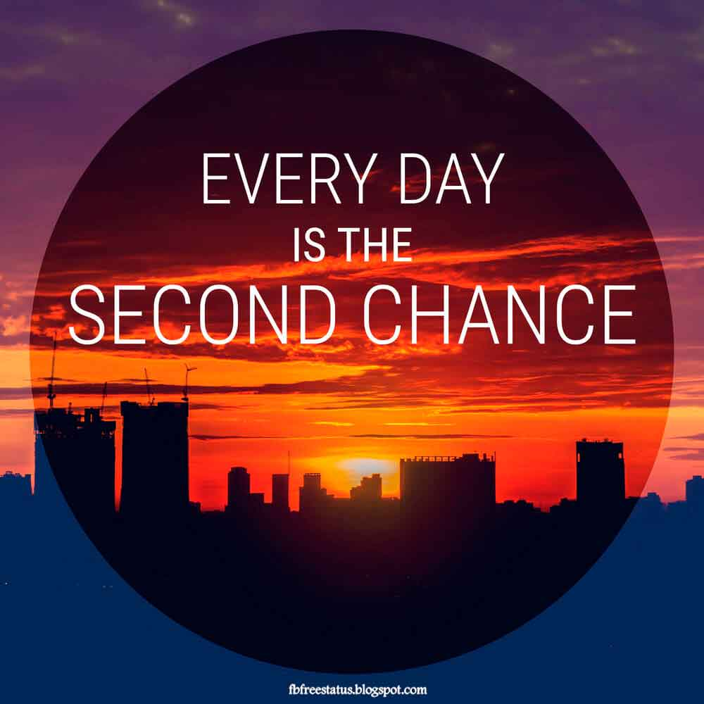 Everyday is the second chance. Good Morning.