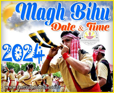 2024 Magh Bihu Date & Time in India, 2024 Bhogali Bihu, Maghar Domahi Date & Time In India