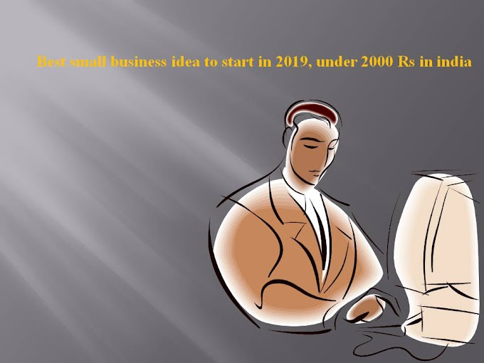 Best small business idea to start in 2019, under 2000 Rs in india