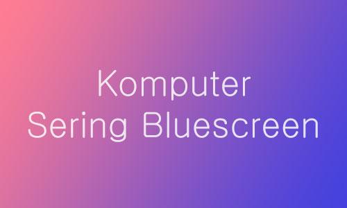Solusi komputer bluescreen