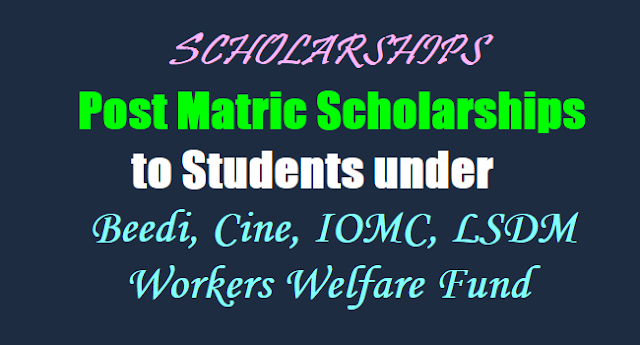 Post Matric Scholarships to Students under Beedi,Cine,IOMC,LSDM Workers Welfare Fund