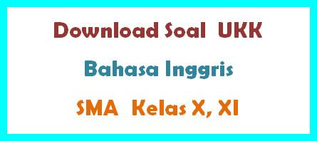 Download Soal  UKK Bahasa  Inggris  SMA  Kelas X, XI