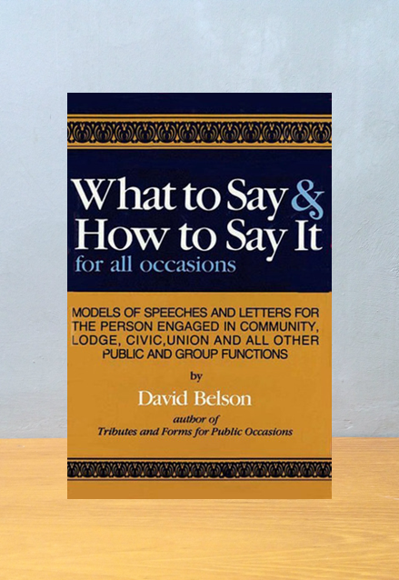 WHAT TO SAY & HOW TO SAY IT FOR ALL OCCASIONS, David Belson