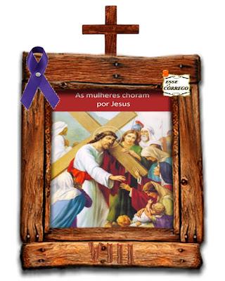 Caminho da Cruz - Jesus encontra as mulheres de Jerusalém