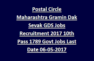 Postal Circle Maharashtra Gramin Dak Sevak GDS Jobs Recruitment 2017 10th Pass- Apply Online for 1789 Govt Jobs Last Date 06-05-2017