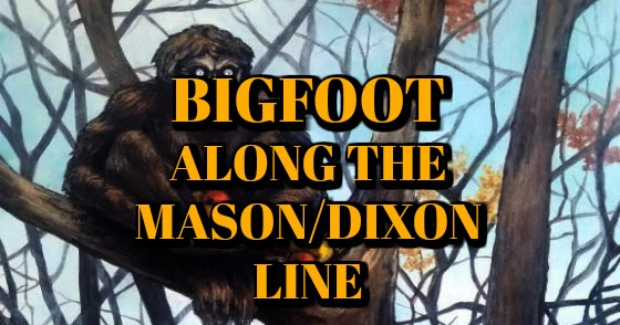 Bigfoot Along the Mason / Dixon Line