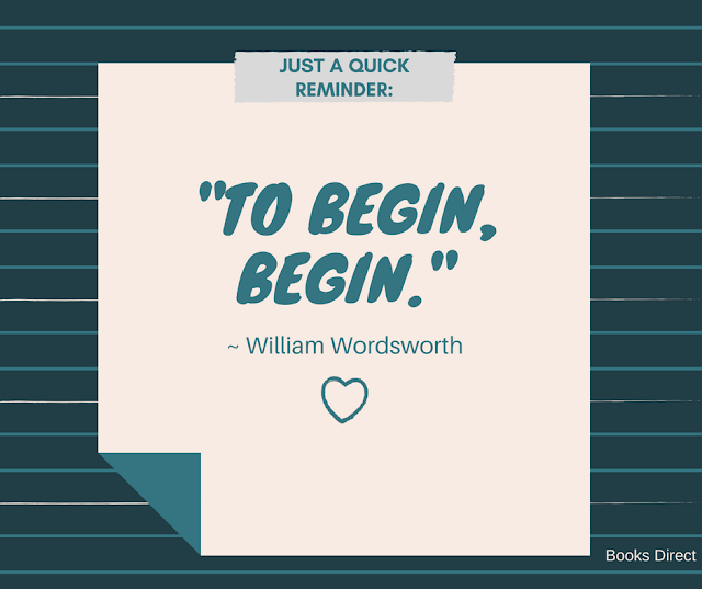 """To begin, begin."" ~ William Wordsworth"