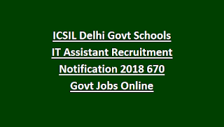 ICSIL Delhi Govt Schools IT Assistant Recruitment Notification 2018 670 Govt Jobs Online