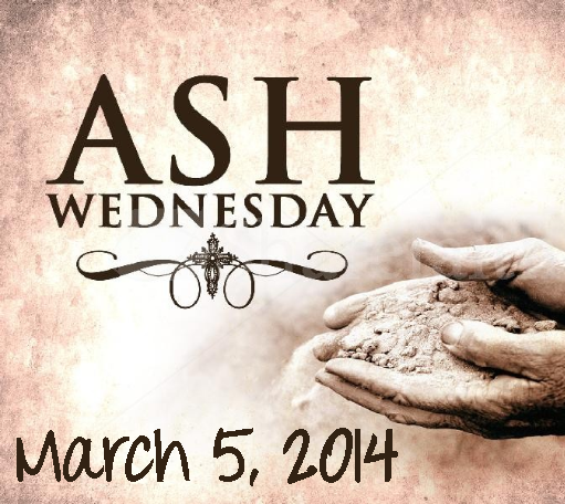 Ash Wednesday March 5, 2014