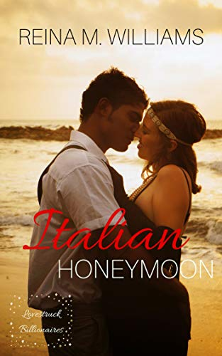 Italian Honeymoon (Lovestruck Billionaires Book 3) by Reina M. Williams