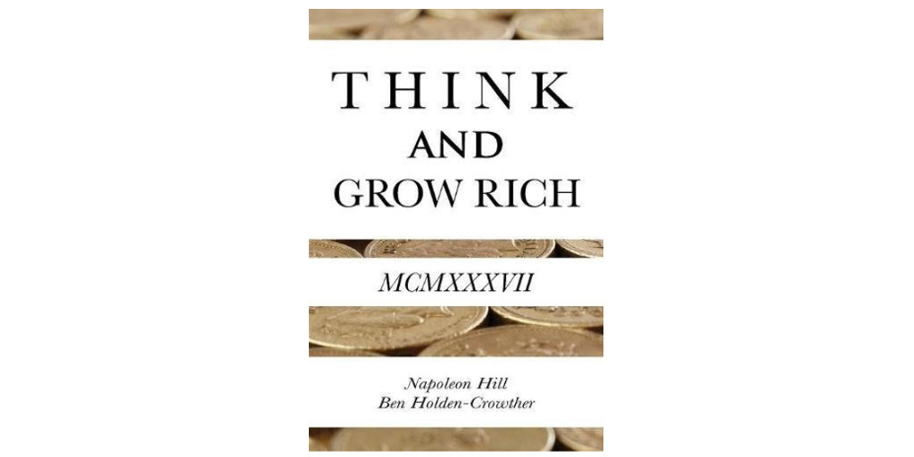 Think and Grow Rich by Napoleon Hill and Ben Holden-Crowther