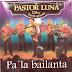 PASTOR LUNA - PA LA BAILANTA - 2004 ( RESUBIDO )