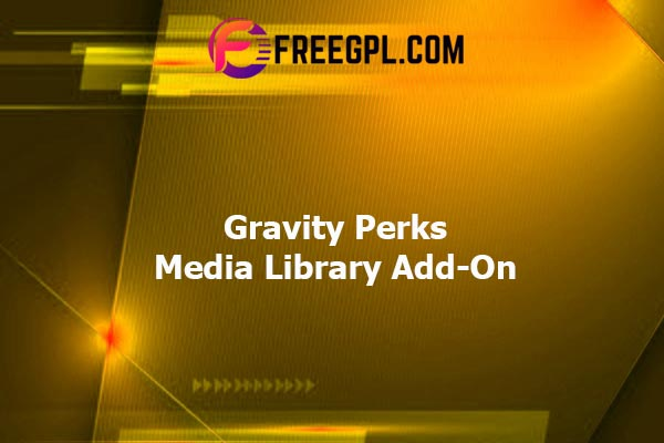 Gravity Perks Media Library Add-On Nulled Download Free