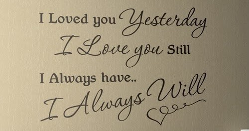 Loved You Yesterday Love You Still Quote: Frases Bonitas Para Todo Momento. : I Loved You Yesterday