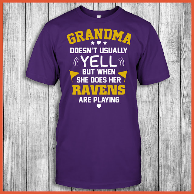 Grandma Doesn't Usually Yell But When She Does Her Ravens Are Playing Shirt
