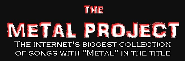Metal songs about metal, the metal project.