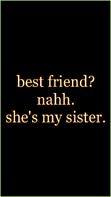 Best friend? Nahh. She's my sister. Just my sister and I and we always have each others back. #quote #quotes #art #sister #BFF #relatable