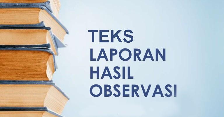 8 Contoh Teks Laporan Hasil Observasi Singkat (Laporan ...