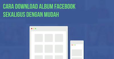 Cara Download Album Facebook Sekaligus dengan Mudah