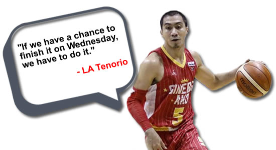 """If we have a chance to finish it on Wednesday, we have to do it."" - LA Tenorio, see list of statements"