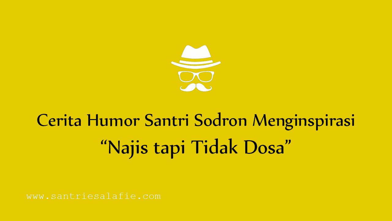 Cerita Humor Santri Sodron Menginspirasi Najis tapi Tidak Dosa by Santrie Salafie