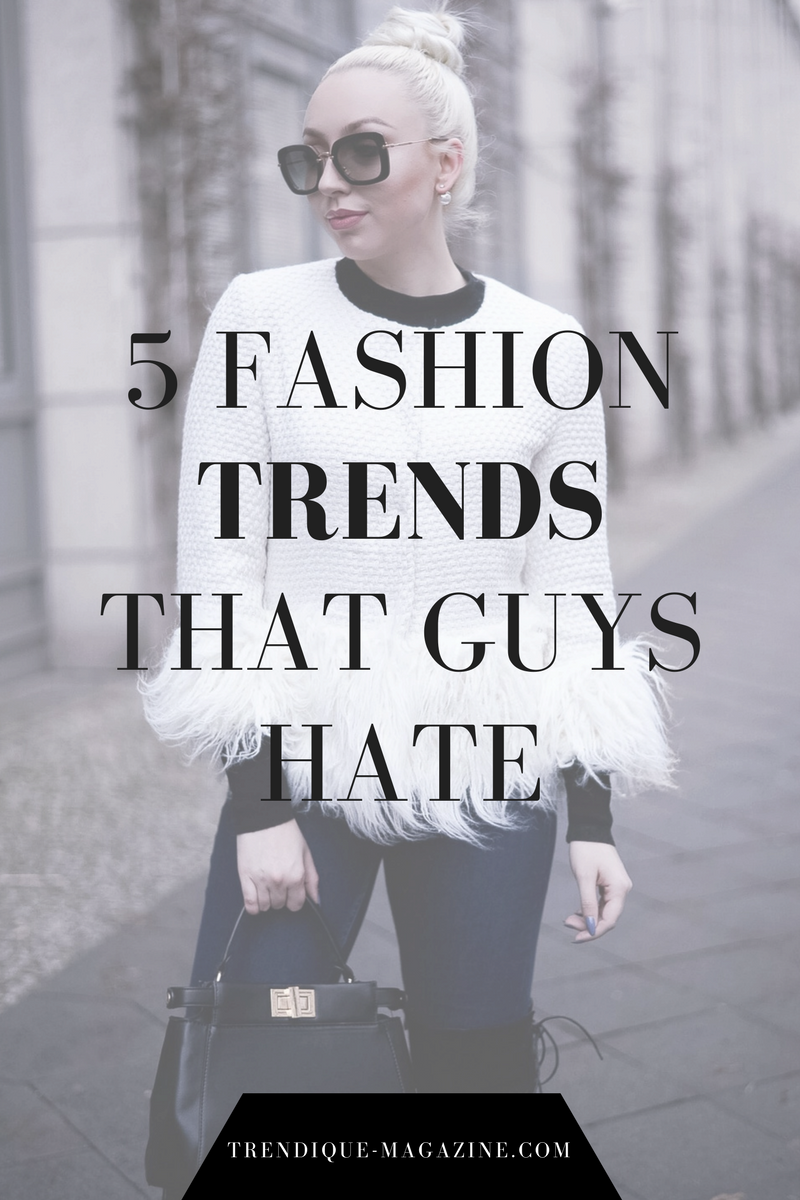 5 Fashion Trends That Guys Hate Trendique Magazine Women S Fashion And Beauty Blog