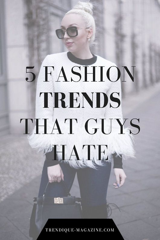 5 FASHION TRENDS THAT GUYS HATE