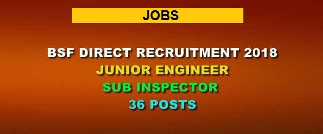 बॉर्डर सिक्योरिटी फोर्स (BSF-36 Junior Engineer/Sub-Inspector) Direct Recruitment 2018