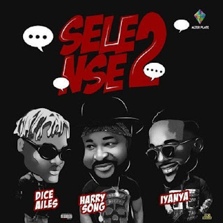 DOWNLOAD MUSIC : HARRY SONG FT IYANYA , DICE AILES – SELENSE ll