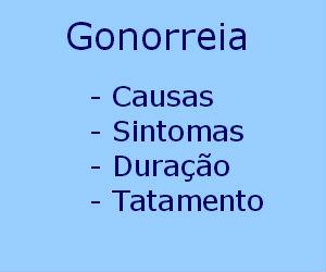 Gonorreia causas sintomas duração tratamento