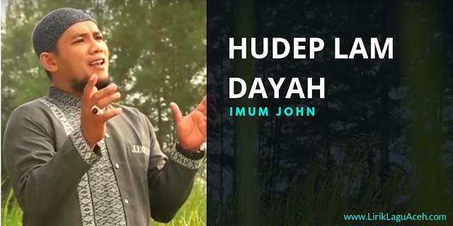 Lirik Lagu Hudep Lam Dayah,- Imum John