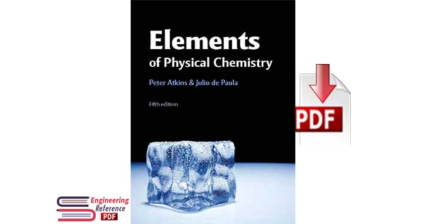 Download Elements of Physical Chemistry Fifth Edition by Peter Atkins and Julio de Paula PDF