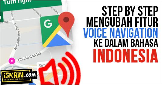 Ini Step By Step Cara Mengubah Google Maps Ke Suara Bahasa Indonesia