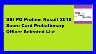 SBI PO Prelims Result 2016 Score Card Probationary Officer Selected List