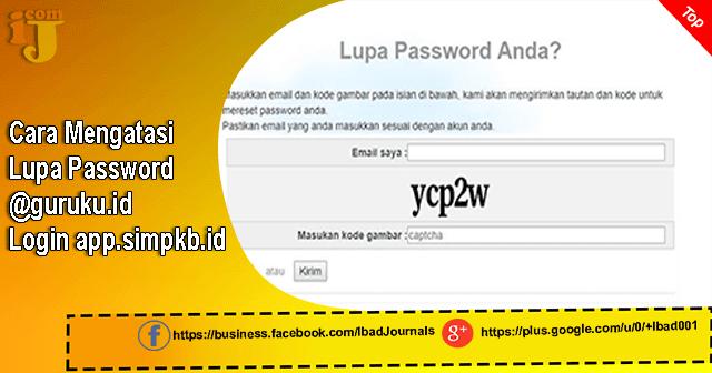 Pernah merasa pusing juga saat tidak sanggup masuk ke akun Guru Pembelajar alasannya lupa ID a Lupa Password @guruku.id Login app.simpkb.id