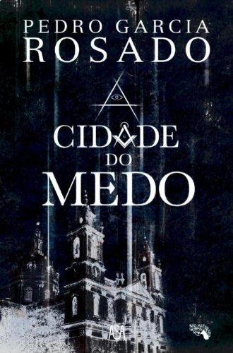 A Cidade do Medo Pedro Garcia Rosado