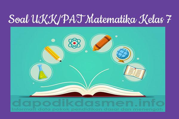 Soal UKK PAT Matematika Kelas 7 SMP MTs Tahun 2019, Soal UKK/PAT Matematika Kurikulum 2013 Kelas 7, Soal dan Kunci Jawaban UKK/UAS Matematika Kelas 7 Kurtilas, Contoh Soal PAT (UKK) Matematika SMP/MTs Kelas 7 K13, Soal UKK/UAS Matematika SMP/MTs Lengkap dengan Kunci Jawaban