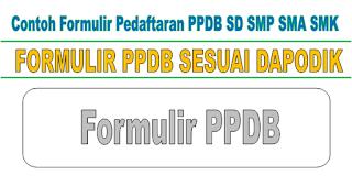 Contoh Formulir Pendaftaran PPDB 2018/2019 SD SMP SMA SMK
